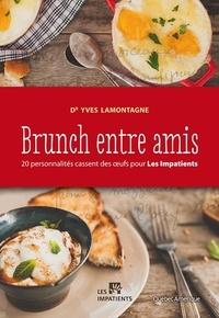 Yves Lamontagne - Brunch entre amis - 20 personnalités cassent des oufs pour Les Impatients.