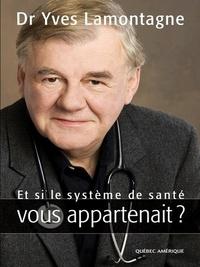 Yves Lamontagne - Et si le système de santé vous appartenait ?.