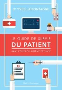 Yves Lamontagne - Le Guide de survie du patient – Dans l'enfer du système de santé.
