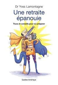 Yves Lamontagne - Une retraite épanouie - Trucs et conseils pour s'y préparer.