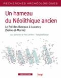 Yves Lanchon et Françoise Bostyn - Un hameau du Néolithique ancien - Le Pré des Bateaux à Luzancy (Seine-et-Marne).