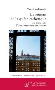 Yves Landerouin - Le roman de la quête esthétique - Ou les leçons d'une littérature centenaire.