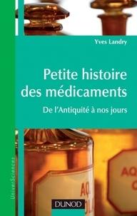 Yves Landry - Petite histoire des médicaments - De l'Antiquité à nos jours.