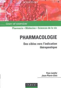 Yves Landry et Jean-Pierre Gies - Pharmacologie - Des cibles vers l'indication thérapeutique.