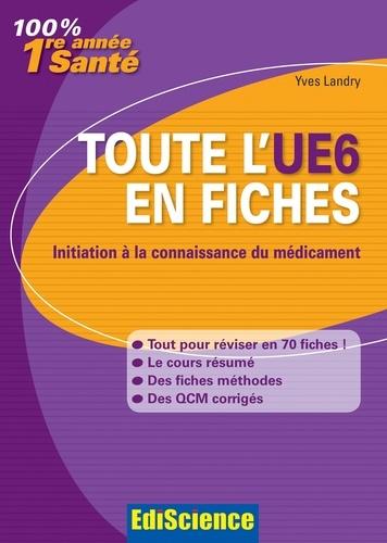 Yves Landry - Toute l'UE6 en fiches - Initiation à la connaissance du médicament.