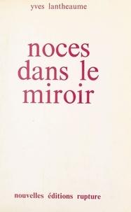 Yves Lantheaume - Noces dans le miroir.