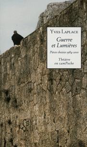 Yves Laplace - Guerre et Lumières - Pièces choisies 1984-2010.