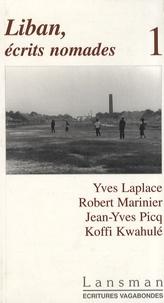 Yves Laplace et Robert Marinier - Liban, écrits nomades - Tome 1.