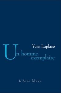 Yves Laplace - Un homme exemplaire.