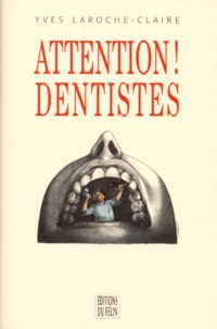 Yves Laroche-Claire - Attention dentistes !.