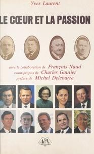 Yves Laurent et Michel Delebarre - Le cour et la passion : chronique du Parti Socialiste en Loire-Inférieure et Loire-Atlantique - 1936 à 1988 : Les faits, les hommes.