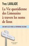 Yves Lavalade - La Vie quotidienne des Limousins à travers les noms de lieux - 500 mots-clés pour la toponymie occitane.