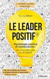 Télécharger des ebooks gratuits amazon kindle Le leader positif  - Psychologie positive et neurosciences : les nouvelles clés du dirigeant 9782212248272 en francais par Yves Le Bihan