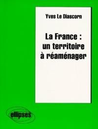 Yves Le Diascorn - La France - Un territoire à réaménager.
