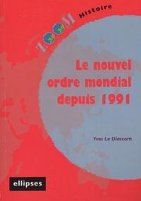 Yves Le Diascorn - Le nouvel ordre mondial depuis 1991.