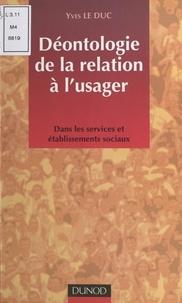 Yves Le Duc - Déontologie de la relation à l'usager - Dans les services et établissements sociaux.