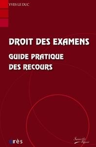 Yves Le Duc - Droit des examens - Guide pratique des recours.