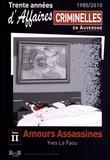 Yves Le Faou - Trente années d'affaires criminelles en Auvergne (1980/2010) - Tome 2, Amours assassines.