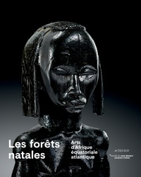 Les forêts natales- Arts d'Afrique équatoriale atlantique - Yves Le Fur |