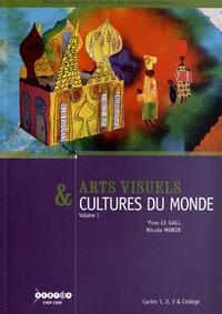 Yves Le Gall et Nicole Morin - Arts visuels & cultures du monde Cycles 1, 2, 3 & collège - Volume 1, Habiter, manger, s'habiller, se parer, naître, grandir, mourir.
