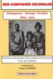 Yves Le Govic - Mes campagnes coloniales, 1895-1901, Madagascar, Sénégal, Soudan - Journal authentique d'un artilleur breton.