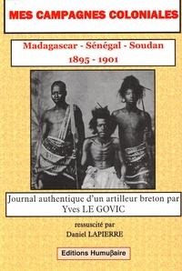 Yves Le Govic - Mes campagnes coloniales (1895-1901) Madagascar, Sénégal, Soudan - Journal authentique d'un artilleur breton.