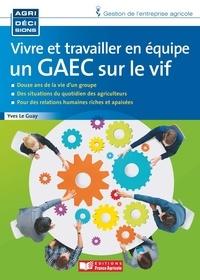 Yves Le Guay - Vivre et travailler en équipe - Un GAEC sur le vif.