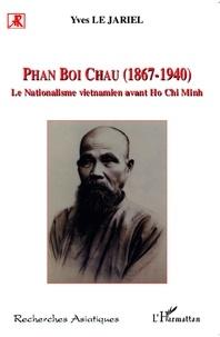 Yves Le Jariel - Phan Boi Chau (1867-1940) - Le nationalisme vietnamien avant Ho Chi Minh.