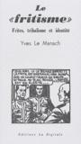 Yves Le Manach - Le fritisme - Frites, tribalisme et identité.