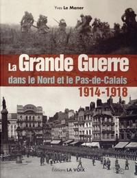 Yves Le Maner - La Grande Guerre dans le Nord et le Pas-de-Calais (1914-1918).