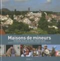 Yves Le Maner et Michel Marcq - Maisons de mineurs - Patrimoine majeur du Nord-Pas-de-Calais.