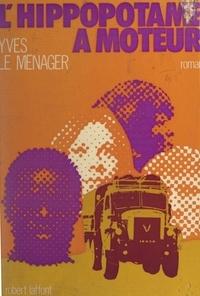 Yves Le Menager - L'hippopotame à moteur.