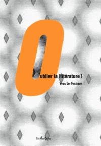 Yves Le Pestipon - Oublier la littérature ?.