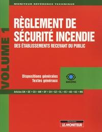 Yves Le Sellin - Règlement de sécurité incendie des établissements recevant du public - Tome 1, Dispositions générales, Textes généraux.