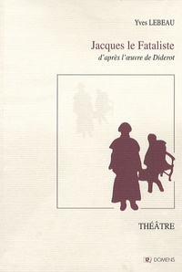 Yves Lebeau - Jacques le Fataliste - D'après l'oeuvre de Diderot.