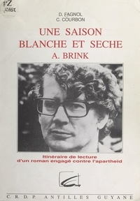 Yves Leborgne et Claire Courbon - Itinéraire de lecture d'un roman engagé contre l'apartheid - Une saison blanche et sèche d'André Brink.