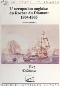 Yves Leborgne et Christian Linarès - L'occupation anglaise du rocher du Diamant, 1804-1805.