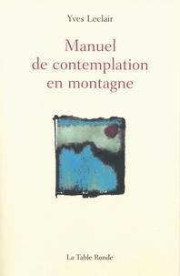 Yves Leclair - Manuel de contemplation en montagne.