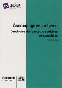 Yves Lecocq - Accompagner au lycée - Construire des parcours scolaires personnalisés.