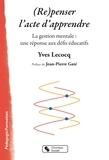 Yves Lecoq - (Re)penser l'acte d'apprendre - La gestion mentale : une réponse aux défis éducatifs.