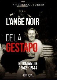 Yves Lecouturier - L'ange noir de la Gestapo - Normandie, 1942-1944.