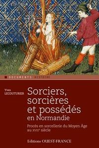 Yves Lecouturier - Sorciers, sorcières et possédés en Normandie - Procès en sorcellerie du Moyen Age au XVIIIe siècle.