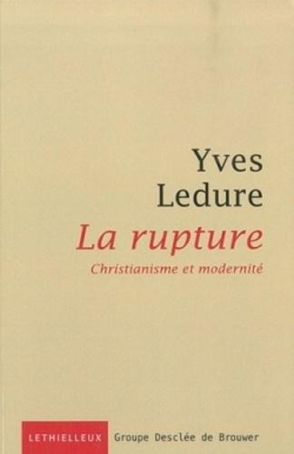 Yves Ledure - La rupture - Christianisme et modernité.