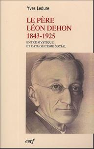 Yves Ledure - Le Père Léon Dehon 1823-1925 - Entre mystique et catholicisme social.