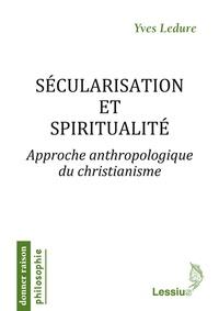 Yves Ledure - Sécularisation et spiritualité - Approche anthropologique du christianisme.