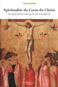 Yves Ledure - Spiritualité du Coeur du Christ - Ils regarderont celui qu'ils ont transpercé.