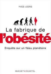 Yves Leers - La fabrique de l'obésité - Enquête sur un fléau planétaire.