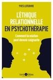 Yves Lefebvre - L'éthique relationnelle en psychothérapie - Comment la relation peut devenir soignante.