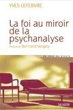 Yves Lefebvre - La foi au miroir de la psychanalyse.