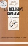 Yves Lehmann et Paul Angoulvent - La religion romaine - Des origines au Bas-Empire.